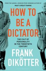How to Be a Dictator by Frank Dikötter